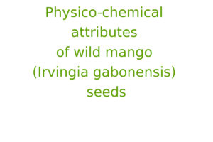Physico-chemical attributes of wild mango (Irvingia gabonensis) seeds