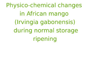Physico-chemical changes in African mango (Irvingia gabonensis) during normal storage ripening