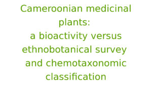 Cameroonian medicinal plants: a bioactivity versus ethnobotanical survey and chemotaxonomic classification
