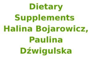 Dietary Supplements (Halina Bojarowicz, Paulina Dźwigulska)