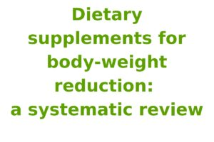 Dietary supplements for body-weight reduction: a systematic review