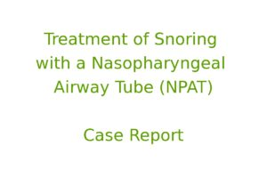 Treatment of Snoring with a Nasopharyngeal Airway Tube (NPAT)