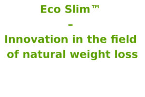 Eco Slim ™ – Innovation in the field of natural weight loss