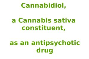 Cannabidiol, a Cannabis sativa constituent, as an antipsychotic drug